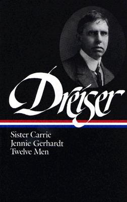Image for Theodore Dreiser: Sister Carrie, Jennie Gerhardt, Twelve Men (Library of America) First Printing