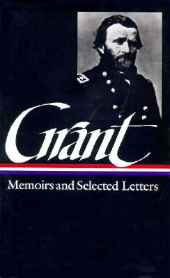 Ulysses S. Grant : Memoirs and Selected Letters : Personal Memoirs of U.S. Grant / Selected Letters, 1839-1865 (Library of America), Grant, Ulysses S.