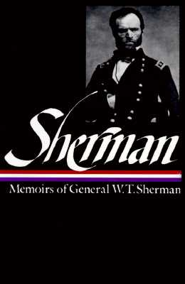 Memoirs of General W.T. Sherman (Library of America Series), WILLIAM TECUMSEH SHERMAN