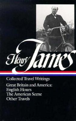 Image for Henry James : Collected Travel Writings : Great Britain and America : English Hours / The American Scene / Other Travels (Library of America)