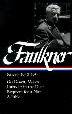 William Faulkner : Novels 1942-1954 : Go Down, Moses / Intruder in the Dust / Requiem for a Nun / A Fable (Library of America), Faulkner, William