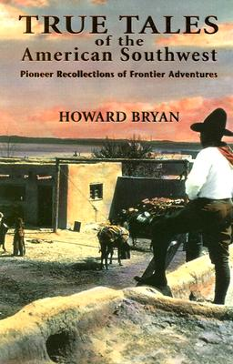 Image for TRUE TALES OF THE AMERICAN SOUTHWEST PIONEER RECOLLECTIONS OF FRONTIER ADVENTURES