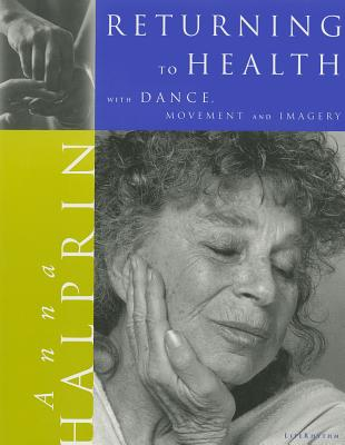 Returning to Health: With Dance, Movement & Imagery, Halprin, Anna