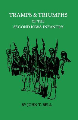 Tramps & Triumphs of the Second Iowa Infantry, Bell, John `T.