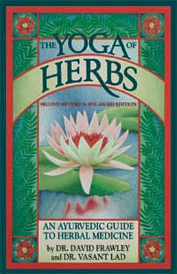 The Yoga of Herbs: An Ayurvedic Guide to Herbal Medicine, David Frawley; Vasant Lad