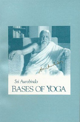 Bases of Yoga (US Edition), Aurobindo, Sri