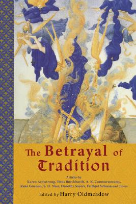 Image for The Betrayal of Tradition: Essays on the Spiritual Crisis of Modernity (Library of Perennial Philosophy)