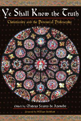 Image for Ye Shall Know the Truth: Christianity and the Perennial Philosophy