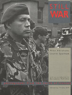 STILL WAR: PHOTOGRAPHS FROM THE NORTH OF IRELAND, ABRAHAMS & SPARHAM