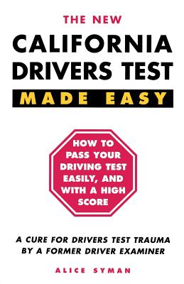 California Drivers Test Made Easy: By a Former Driver Examiner, Syman, Alice