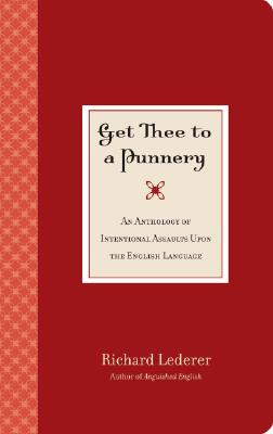 Get Thee to a Punnery: An Anthology of Intentional Assaults Upon the English Language, Richard Lederer