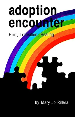 Adoption Encounter: Hurt, Transition, Healing, Rillera, Mary Jo