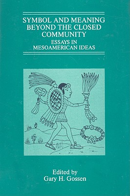 Image for Symbol and Meaning Beyond the Closed Community: Essays in Mesoamerican Ideas (Studies on Culture and Society)