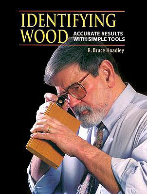 Identifying Wood: Accurate Results With Simple Tools, HOADLEY, R. Bruce