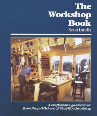 Image for The Workshop Book; A Craftsman's Guided Tour from the Publishers of Fine Woodworking