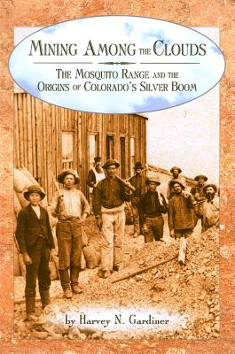 Image for Mining among the Clouds: The Mosquito Range and the Origins of Colorado's Silver Boom