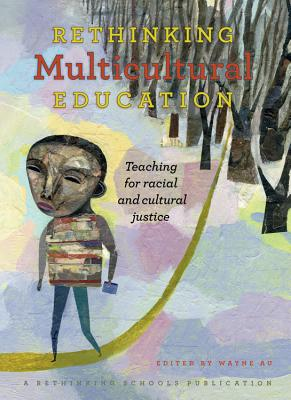 Rethinking Multicultural Education: Teaching for racial and cultural justice, Wayne Au; editor