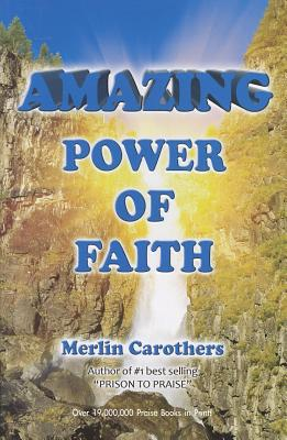 Amazing Power of Faith, Merlin Carothers