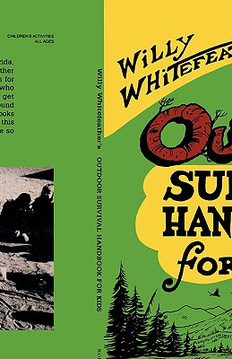 Willy Whitefeather's Outdoor Survival Handbook for Kids, Whitefeather, Willy