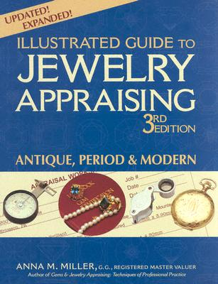 Illustrated Guide to Jewelry Appraising, 3rd Edition: Antique, Period, and Modern, Miller, Anna M.