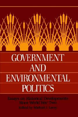 Image for Government and Environmental Politics: Essays on Historical Developments since World War Two