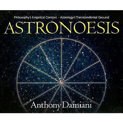 Image for Astronoesis (Star Wisdom): Philosophy's Empirical Context, Astrology's Transcendental Ground