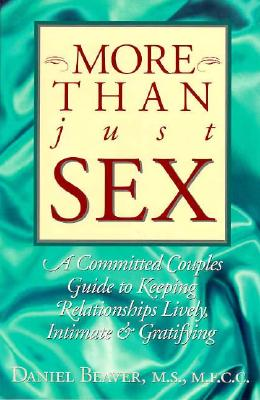 Image for More Than Just Sex: A Committed Couples Guide to Keeping Relationships Lively, Intimate & Gratifying