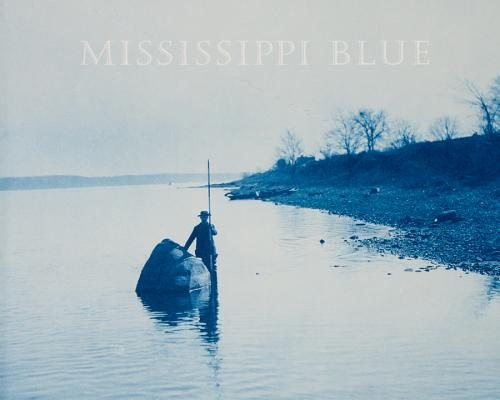 Mississippi Blue: Henry P. Bosse and His Views on the Mississippi River Between Minneapolis and St. Louis, 1883 - 1891, Wehrenberg, Charles ; Henry Bosse