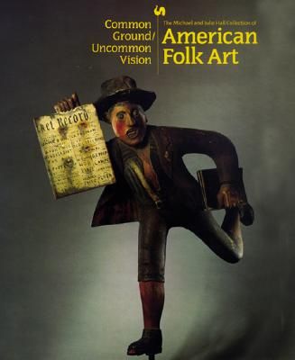 Image for Common Ground/Uncommon Vision: The Michael and Julie Hall Collection of American Folk Art in the Milwaukee Art Museum