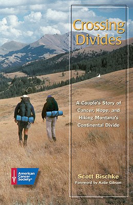 Image for Crossing Divides: A Couple's Story of Cancer, Hope, and Hiking Montana's Continental Divide