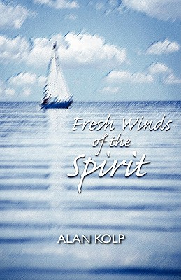 Fresh Winds of the Spirit, Alan Kolp