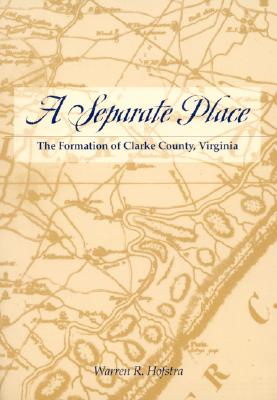 Image for A Separate Place: The Formation of Clarke County, Virginia