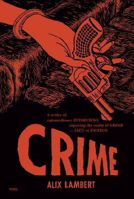 Crime: A Series of Extraordinary Interviews Exposing the World of Crime-Real and Imagined, Lambert, Alix