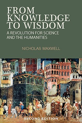 From Knowledge to Wisdom: a Revolution for Science and the Humanities, Maxwell, Nicholas