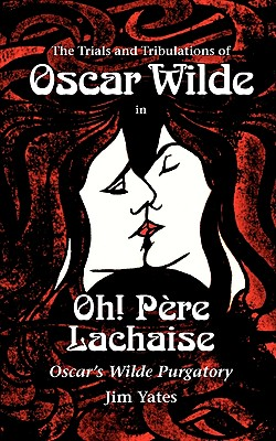 Image for Oh! Père Lachaise: Oscar's Wilde Purgatory