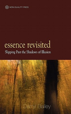 Image for Essence Revisited: slipping past the shadows of Illusion
