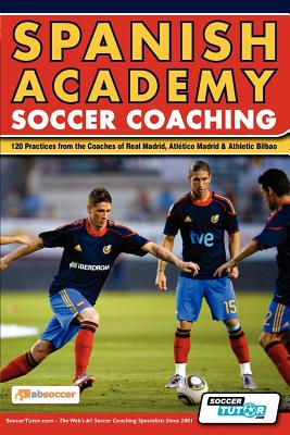 Image for Spanish Academy Soccer Coaching - 120 Practices from the Coaches of Real Madrid, Atletico Madrid & Athletic Bilbao