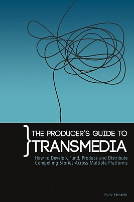 Image for The Producer's Guide to Transmedia: How to Develop, Fund, Produce and Distribute Compelling Stories Across Multiple Platforms