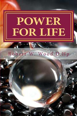 'Power for Life': A Compilation of Twelve bestselling inspirational books (Volume 14), Wood D.Hp, Robert W.