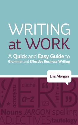 Image for Writing at Work - A Quick and Easy Guide to Grammar and Effective Business Writing