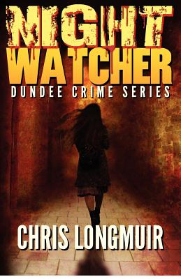 Night Watcher: Dundee Crime Series (Volume 1), Longmuir, Chris