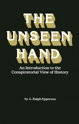 Image for Unseen Hand : An Introduction to the Conspirational View of History