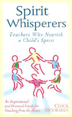 Spirit Whisperers: Teachers Who Nourish a Child's Spirit, Moorman, Chick