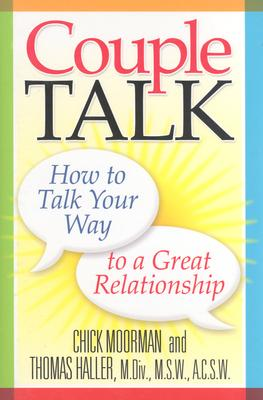 Couple Talk: How to Talk Your Way to a Great Relationship, Moorman, Chick; Haller, Thomas