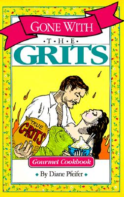 Gone With the Grits: Gourmet Cookbook, Pfeifer, Diane