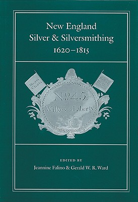 Image for New England Silver and Silversmithing, 1620-1815 (Publications of the Colonial Society of Massachusetts, 70)
