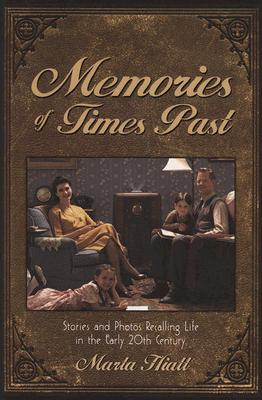Memories of Times Past: Stories and Photos Recally Life in the Early 20th Century, Hiatt, Marta
