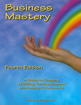 Image for Business Mastery: A Guide for Creating a Fulfilling, Thriving Business and Keeping it Successful