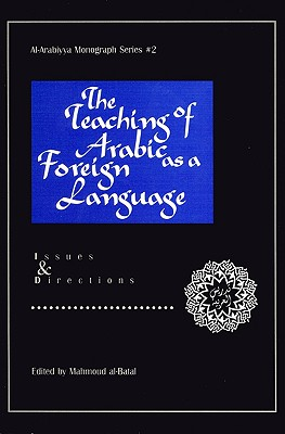Image for The Teaching of Arabic as a Foreign Language: Issues and Directions (Al- Arabiyya Monograph)