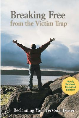 Image for Breaking Free from the Victim Trap: Reclaiming Your Personal Power